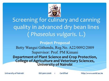 Screening for culinary and canning quality in advanced dry bean lines ( Phaseolus vulgaris. L.) Project Proposal Betty Wangui Githendu, Reg.No. A22/0092/2009.