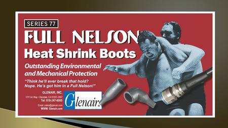 "Series 77 ""Full Nelson"" Shrink Boots Rugged, Reliable Environmental Protection  Semi-rigid heat-shrinkable boots offer excellent electrical, mechanical."