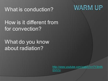 What is conduction? How is it different from for convection? What do you know about radiation?  GVn1c.