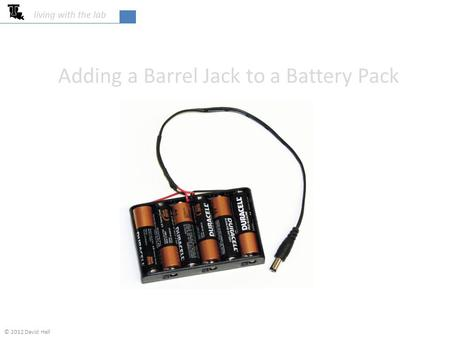 Adding a Barrel Jack to a Battery Pack living with the lab © 2012 David Hall.