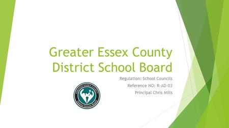 Greater Essex County District School Board Regulation: School Councils Reference NO: R-AD-03 Principal Chris Mills.