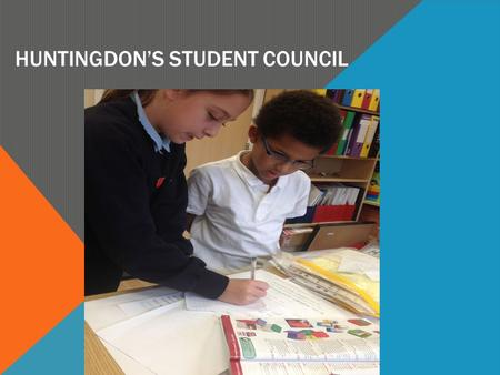 HUNTINGDON'S STUDENT COUNCIL. AUTUMN TERM GETTING ELECTED Children put themselves forward to be School Council and presented to their class saying why.