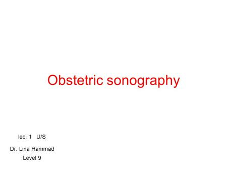 Obstetric sonography lec. 1 U/S Dr. Lina Hammad Level 9.