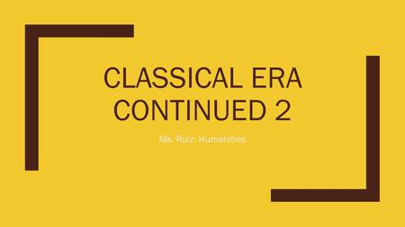 CLASSICAL ERA CONTINUED 2 Ms. Ruiz: Humanities. Prodigy ■A young person who exhibits talent in a subject, in this case music. ■Your own Definition ■Antonyms:
