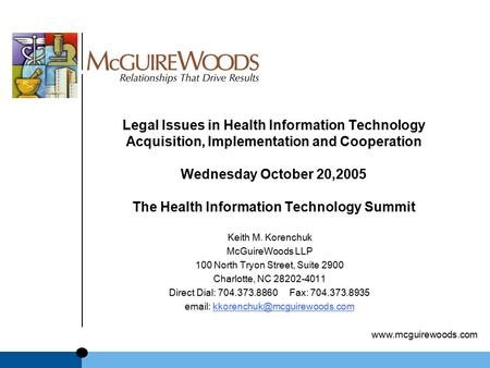 Www.mcguirewoods.com Legal Issues in Health Information Technology Acquisition, Implementation and Cooperation Wednesday October 20,2005 The Health Information.