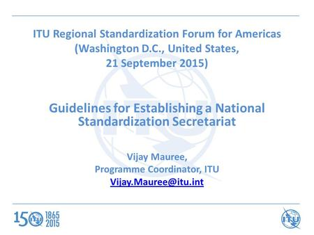 ITU Regional Standardization Forum for Americas (Washington D.C., United States, 21 September 2015) Guidelines for Establishing a National Standardization.