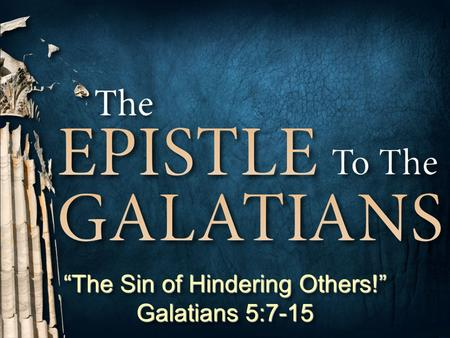 "1 Don McClainW. 65th St church of Christ - 9/16/2007 1 ""The Sin of Hindering Others!"" Galatians 5:7-15."