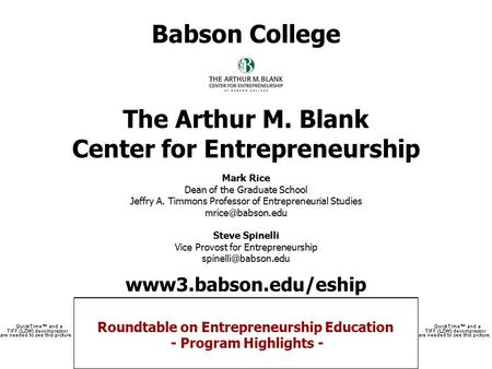 Roundtable on Entrepreneurship Education - Program Highlights - Babson College The Arthur M. Blank Center for Entrepreneurship Mark Rice Dean of the Graduate.