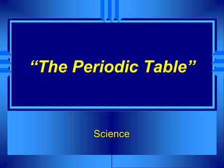 """The Periodic Table"" Science. Periodic Table a table of the elements arranged in order of increasing atomic number. elements with similar atomic structure."
