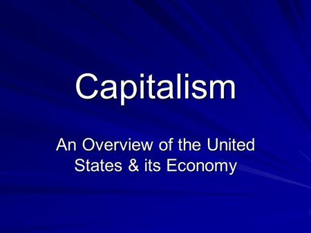 Capitalism An Overview of the United States & its Economy.