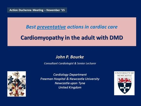 Cardiomyopathy in the adult with DMD Best preventative actions in cardiac care Cardiomyopathy in the adult with DMD Cardiology Department Freeman Hospital.