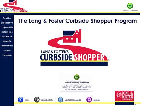 ® Product Summary FAQComparison GuideTalking PointsVideos The Long & Foster Curbside Shopper Program.