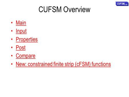 CUFSM Overview Main Input Properties Post Compare New: constrained finite strip (cFSM) functionsonstrained finite strip CUFSM 3.12.
