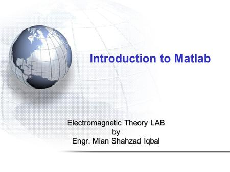 Introduction to Matlab Electromagnetic Theory LAB by Engr. Mian Shahzad Iqbal.