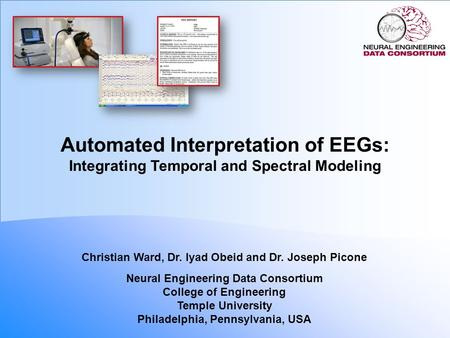 Automated Interpretation of EEGs: Integrating Temporal and Spectral Modeling Christian Ward, Dr. Iyad Obeid and Dr. Joseph Picone Neural Engineering Data.