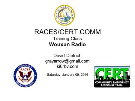 RACES/CERT COMM Training Class Wouxun Radio David Dietrich ki6rbv.com Saturday, January 09, 2016.