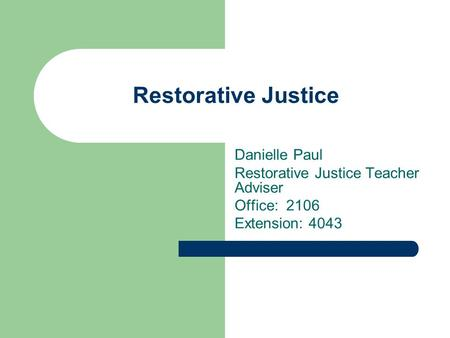 Restorative Justice Danielle Paul Restorative Justice Teacher Adviser Office: 2106 Extension: 4043.