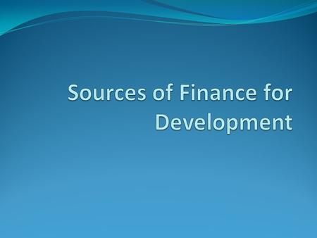 Sources of Finance for Development International Institutions.
