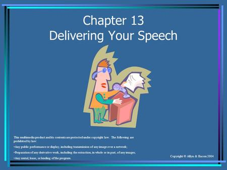 Copyright © Allyn & Bacon 2004 Chapter 13 Delivering Your Speech This multimedia product and its contents are protected under copyright law. The following.