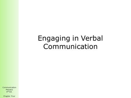 Communication Mosaics 6 th Ed. Chapter Four Engaging in Verbal Communication.