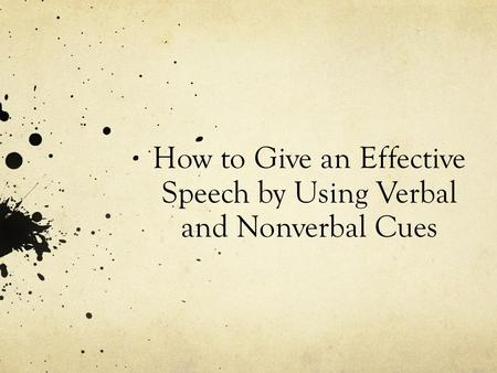 How to Give an Effective Speech by Using Verbal and Nonverbal Cues.