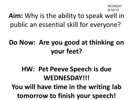 Aim: Why is the ability to speak well in public an essential skill for everyone? Do Now: Are you good at thinking on your feet? HW: Pet Peeve Speech is.