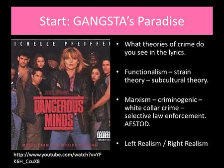 Start: GANGSTA's Paradise What <strong>theories</strong> of crime do you see in the lyrics. Functionalism – strain <strong>theory</strong> – subcultural <strong>theory</strong>. Marxism – criminogenic –