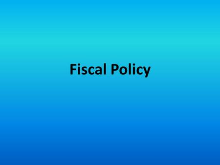 Fiscal Policy. Fiscal Policy Terms Fiscal Policy: Changes in federal government spending or tax revenues designed to promote full employment, price stability,