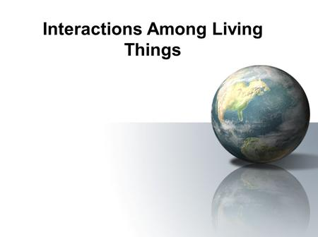 Interactions Among Living Things. Adapting to the Environment Every organism has a variety of adaptations that are suited to its specific living conditions.