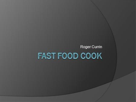 Roger Currin Brief description  Cooks prepare, season, and cook a wide range of foods, such as soups, salads, entrees, and desserts etc..