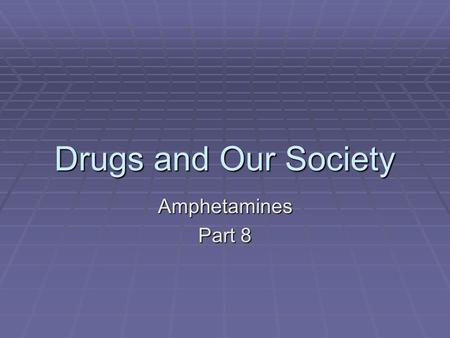 Drugs and Our Society Amphetamines Part 8. Amphetamines 1. Amphetamines have played an important role in our society since first being marketed in 1927.