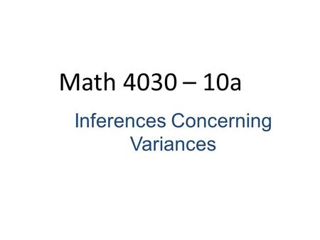 Math 4030 – 10a Inferences Concerning Variances. Sample variance is defined as If S 2 is the variance of a random sample of size n taken from a normally.