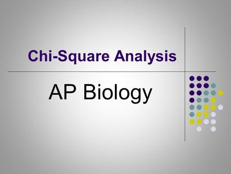 Chi-Square Analysis AP Biology. UNIT 7: MENDELIAN GENETICS CHI SQUARE ANALYSIS AP BIOLOGY.