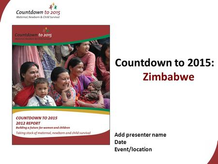 Add presenter name Date Event/location Countdown to 2015: Zimbabwe.