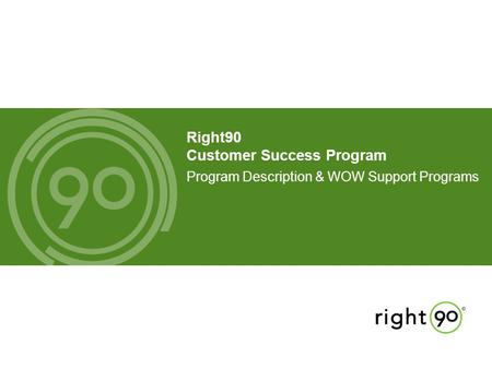Right90 Customer Success Program Program Description & WOW Support Programs.