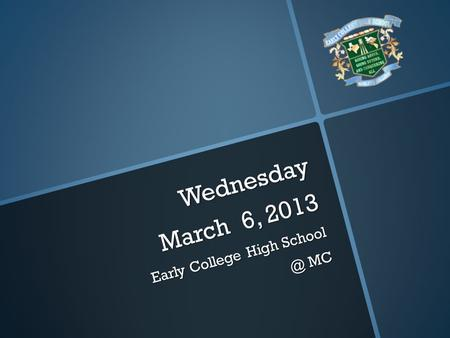 Wednesday March 6, 2013 Early College High MC.