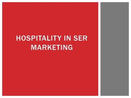 HOSPITALITY IN SER MARKETING.  Define hospitality and its relationship to the Sports, Entertainment and Recreation Industries  Identify examples of.