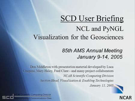 SCD User Briefing NCL and PyNGL Visualization for the Geosciences Don Middleton with presentation material developed by Luca Cinquini, Mary Haley, Fred.