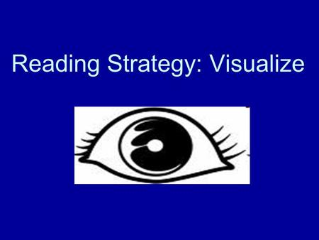 "Reading Strategy: Visualize. ""If I can't picture it, I can't understand it."" ---Albert Einstein."