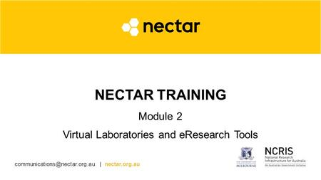 | nectar.org.au NECTAR TRAINING Module 2 Virtual Laboratories and eResearch Tools.