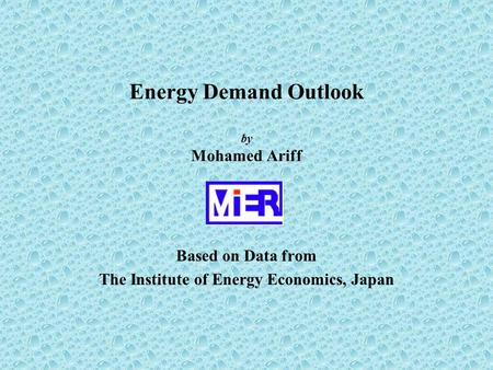 Energy Demand Outlook by Mohamed Ariff Based on Data from The Institute of Energy Economics, Japan.