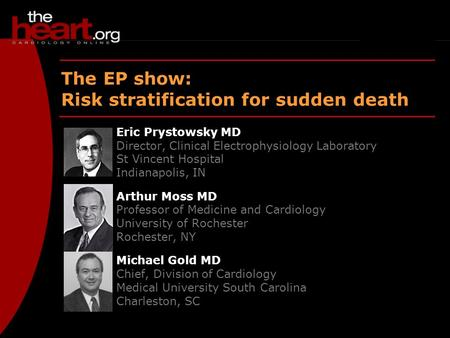 EP show – June 2004 EP show The EP show: Risk stratification for sudden death Eric Prystowsky MD Director, Clinical Electrophysiology Laboratory St Vincent.