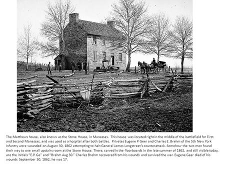 The Matthews house, also known as the Stone House, in Manassas. This house was located right in the middle of the battlefield for First and Second Manassas,