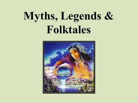 Myths, Legends & Folktales. Storytelling is common to every culture. Most people enjoy listening to stories. Storytellers have catered for the need for.