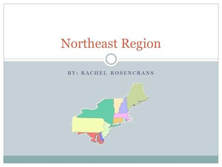 BY: RACHEL ROSENCRANS Northeast Region. Location Major Cities  Washington D.C.  New York  Boston Relative location to compass  South of Canada  West.