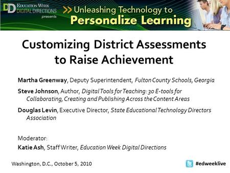 Washington, D.C., October 5, 2010 #edweeklive Customizing District Assessments to Raise Achievement Martha Greenway, Deputy Superintendent, Fulton County.
