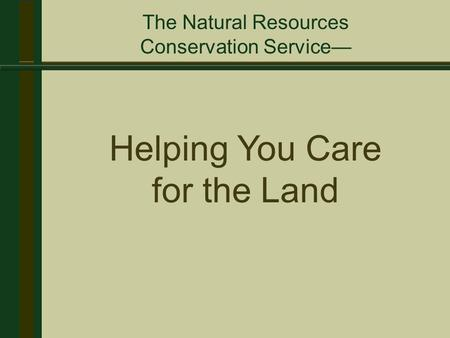 Helping You Care for the Land The Natural Resources Conservation Service—