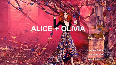 ALICE + OLIVIA Kristine Gahan Fashion 100 April 1, 2015.