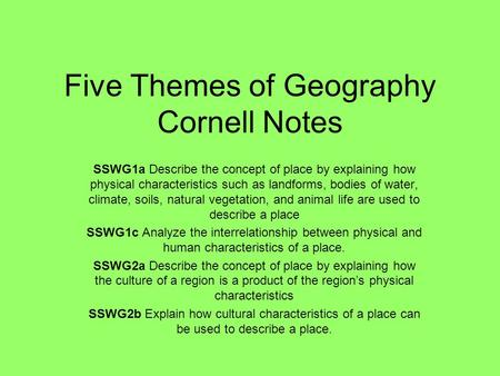 Five Themes of Geography Cornell Notes SSWG1a Describe the concept of place by explaining how physical characteristics such as landforms, bodies of water,