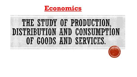 Economics The study of production, distribution and consumption of goods and services.